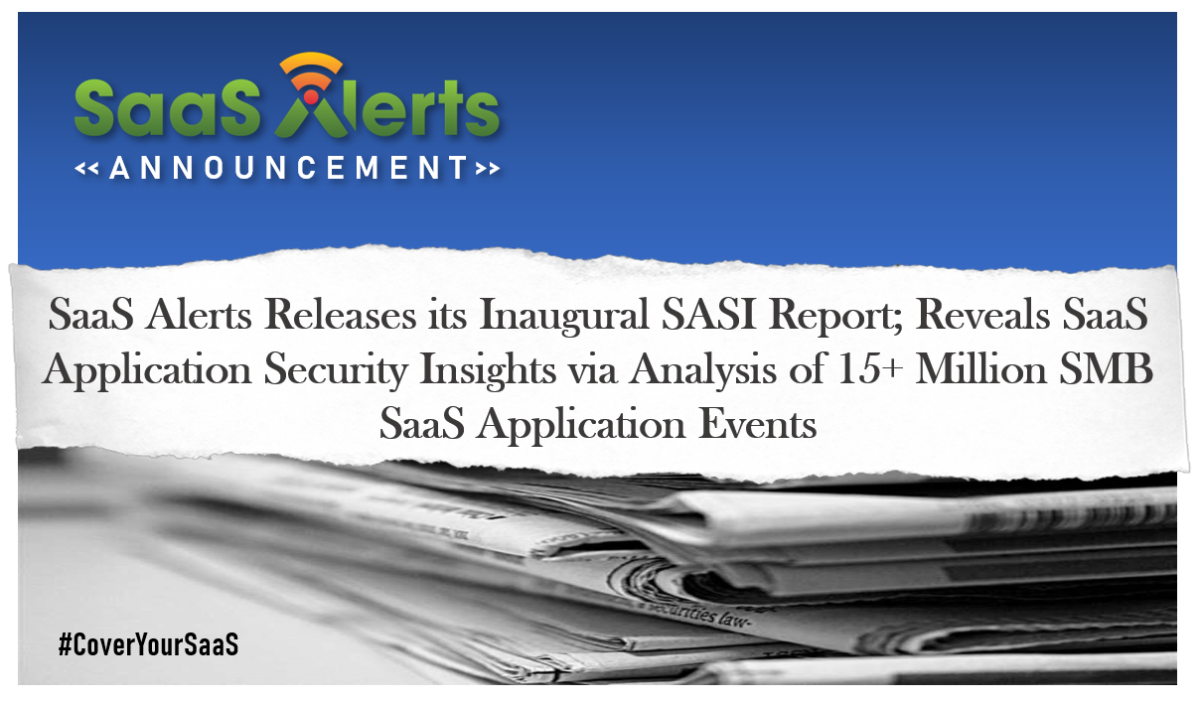 SaaS Alerts Releases its Inaugural SASI Report; Reveals SaaS Application Security Insights via Analysis of 15+ Million SMB SaaS Application Events